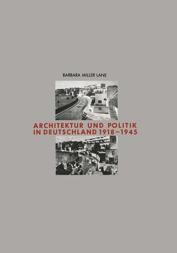 Architektur und Politik in Deutschland 1918–1945 von Lane,  Barbara Miller