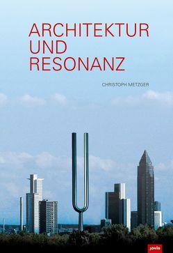 Architektur und Resonanz von Metzger,  Christoph
