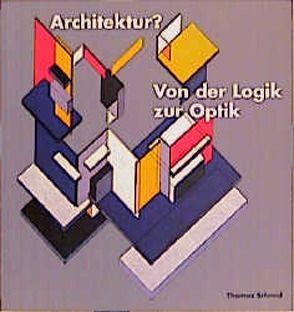 Architektur? Von der Logik zur Optik von Schmid,  Thomas