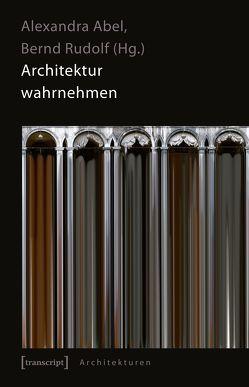 Architektur wahrnehmen von Abel,  Alexandra, Rudolf,  Bernd