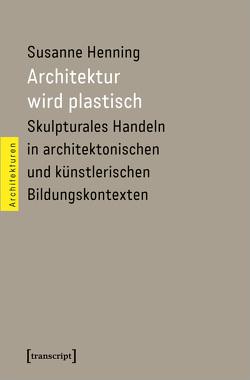 Architektur wird plastisch von Henning,  Susanne