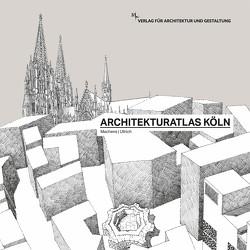 Architekturatlas Köln von Machens,  Cord, Ullrich,  Bernd