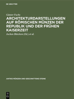 Architekturdarstellungen auf römischen Münzen der Republik und der frühen Kaiserzeit von Bleicken,  Jochen, Fuchs,  Günter, Fuhrmann,  Manfred