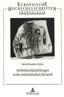 Architekturdarstellungen in der unteritalischen Keramik von Brandes-Druba,  Bernd