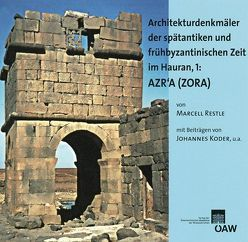 Architekturdenkmäler der spätantiken und frühbyzantinischen Zeit im Hauran, 1: AZRA´A (ZORA) von Koder,  Johannes, Restle,  Marcell