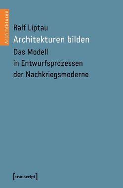 Architekturen bilden von Liptau,  Ralf