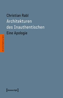 Architekturen des Inauthentischen von Rabl,  Christian