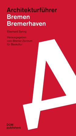 Architekturführer Bremen/Bremerhaven von Grantz,  Melf, Kountchev,  Carolin, Reuther,  Iris, Schaper,  Jörn Tore, Syring,  Eberhard