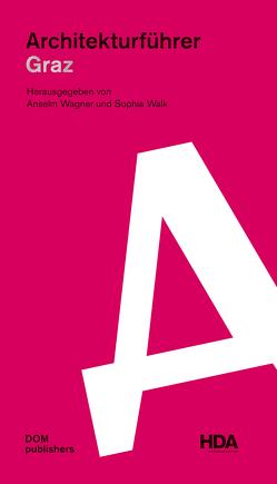 Architekturführer Graz von Wagner,  Anselm, Walk,  Sophia