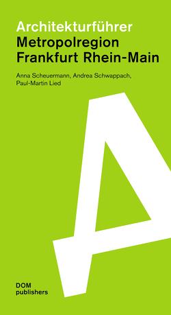 Architekturführer Metropolregion Frankfurt Rhein-Main von Lied,  Paul-Martin, Scheuermann,  Anna, Schwappach,  Andrea