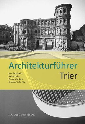 Architekturführer Trier von Fachbach,  Jens, Heinz,  Stefan, Schelbert,  Georg, Tacke,  Andreas