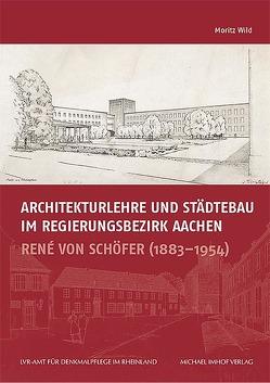 Architekturlehre und Städtebau im Regierungsbezirk Aachen von Wild,  Moritz
