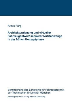 Architekturplanung und virtueller Fahrzeugentwurf schwerer Nutzfahrzeuge in der frühen Konzeptphase von Förg,  Armin