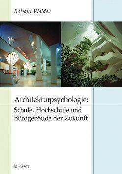 Architekturpsychologie: Schule, Hochschule und Bürogebäude der Zukunft von Walden,  Rotraut