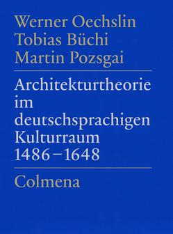 Architekturtheorie im deutschsprachigen Kulturraum 1486–1648 von Büchi,  Tobias, Oechslin,  Werner, Pozsgai,  Martin