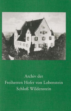 Archiv der Freiherren Hofer von Lobenstein Schloss Wildenstein von Müller,  Peter, Ziegler,  Reiner