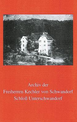Archiv der Freiherren Kechler von Schwandorf von Kraus,  Dagmar, Talkenberger,  Heike