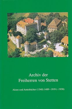 Archiv der Freiherren von Stetten von Rückert,  Maria-Magdalena, Ziegler,  Reiner