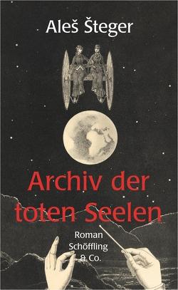 Archiv der toten Seelen von Göritz,  Matthias, Steger,  Ales
