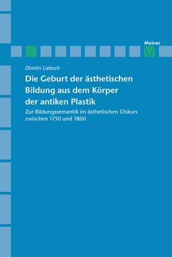 Archiv für Begriffsgeschichte / Die Geburt der ästhetischen Bildung aus dem Körper der antiken Plastik von Liebsch,  Dimitri