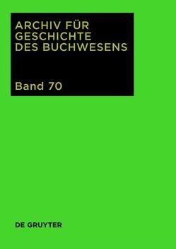 Archiv für Geschichte des Buchwesens / 2015 von Biester,  Björn, Wurm,  Carsten