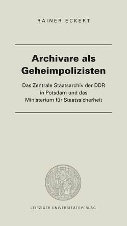 Archivare als Geheimpolizisten von Rainer,  Eckert
