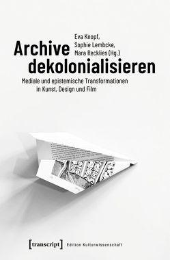 Archive dekolonialisieren von Knopf,  Eva, Lembcke,  Sophie, Recklies,  Mara