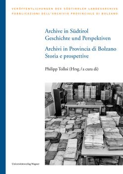 Archive in Südtirol / Archivi in Provincia di Bolzano von Tolloi,  Philipp