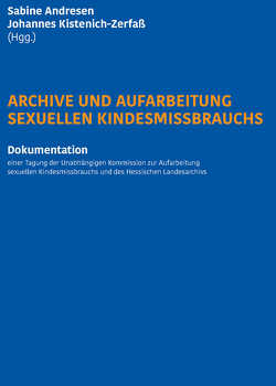 Archive und Aufarbeitung sexuellen Kindesmissbrauchs von Andresen,  Sabine, Kistenich-Zerfaß,  Johannes