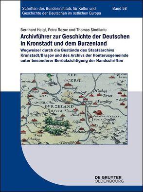 Archivführer zur Geschichte der Deutschen in Kronstadt und dem Burzenland von Heigl,  Bernhard, Rezac,  Petra, Sindilariu,  Thomas