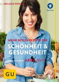 ARD-Buffet: Meine besten Rezepte für Schönheit und Gesundheit von Wenzel,  Melanie