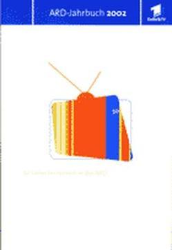 ARD Jahrbuch 2002 von Arbeitsgemeinschaft der öffentlich-rechtlichen Rundfunkanstalten der Bundesrepublik Deutschland - ARD