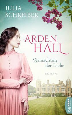 Arden Hall – Vermächtnis der Liebe von Schreiber,  Julia