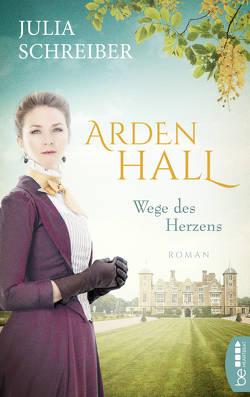 Arden Hall – Wege des Herzens von Schreiber,  Julia