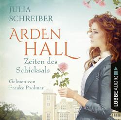 Arden Hall – Zeiten des Schicksals von Poolman,  Frauke, Schreiber,  Julia