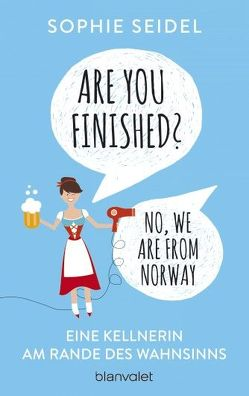 Are you finished? – No, we are from Norway von Seidel,  Sophie