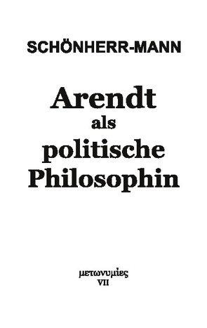 Arendt als politische Philosophin von Schönherr-Mann,  Hans-Martin