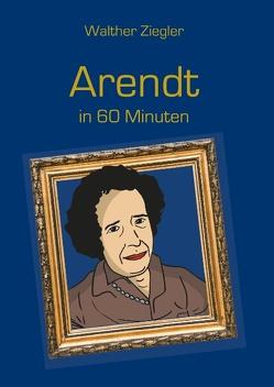 Arendt in 60 Minuten von Ziegler,  Walther
