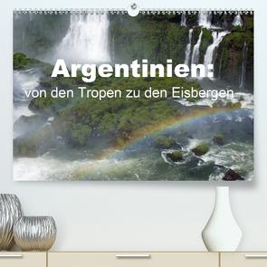Argentinien: von den Tropen zu den Eisbergen (Premium, hochwertiger DIN A2 Wandkalender 2021, Kunstdruck in Hochglanz) von Blass,  Bettina