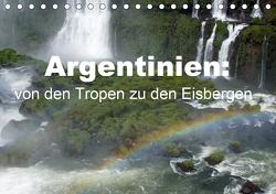 Argentinien: von den Tropen zu den Eisbergen (Tischkalender 2021 DIN A5 quer) von Blass,  Bettina