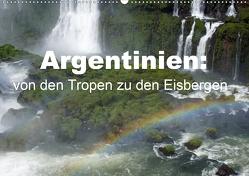 Argentinien: von den Tropen zu den Eisbergen (Wandkalender 2021 DIN A2 quer) von Blass,  Bettina
