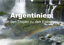 Argentinien: von den Tropen zu den Eisbergen (Wandkalender 2021 DIN A3 quer) von Blass,  Bettina