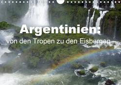 Argentinien: von den Tropen zu den Eisbergen (Wandkalender 2021 DIN A4 quer) von Blass,  Bettina