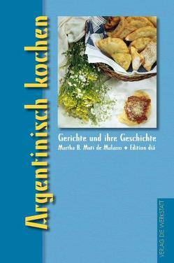 Argentinisch kochen von Marter,  Inka, Muti De Malazzo,  Martha B.
