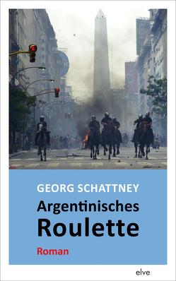 Argentinisches Roulette von Schattney,  Georg