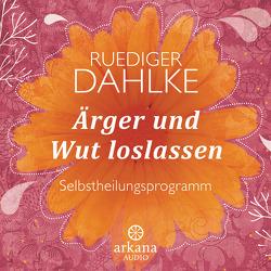 Ärger und Wut loslassen von Dahlke,  Ruediger