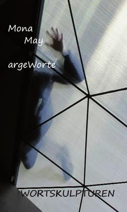 argeWorte: Wortskulpturen von May,  Mona