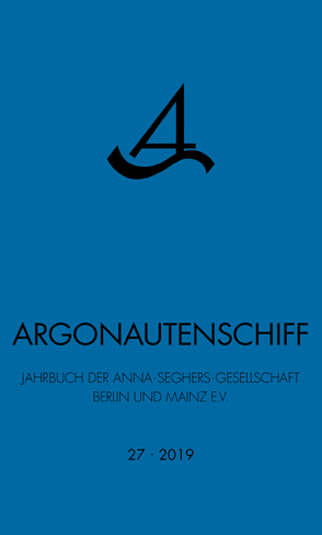 Argonautenschiff 27/2019 von Jahrbuch der Anna-Seghers-Gesellschaft Berlin und Mainz e.V.