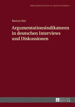 Argumentationsindikatoren in deutschen Interviews und Diskussionen von Buc,  Bartosz