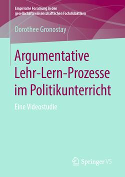 Argumentative Lehr-Lern-Prozesse im Politikunterricht von Gronostay,  Dorothee